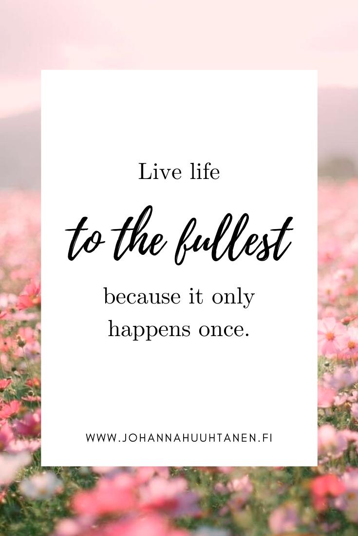 Älä elä kuin viimeistä päivää, elä täyttä elämää