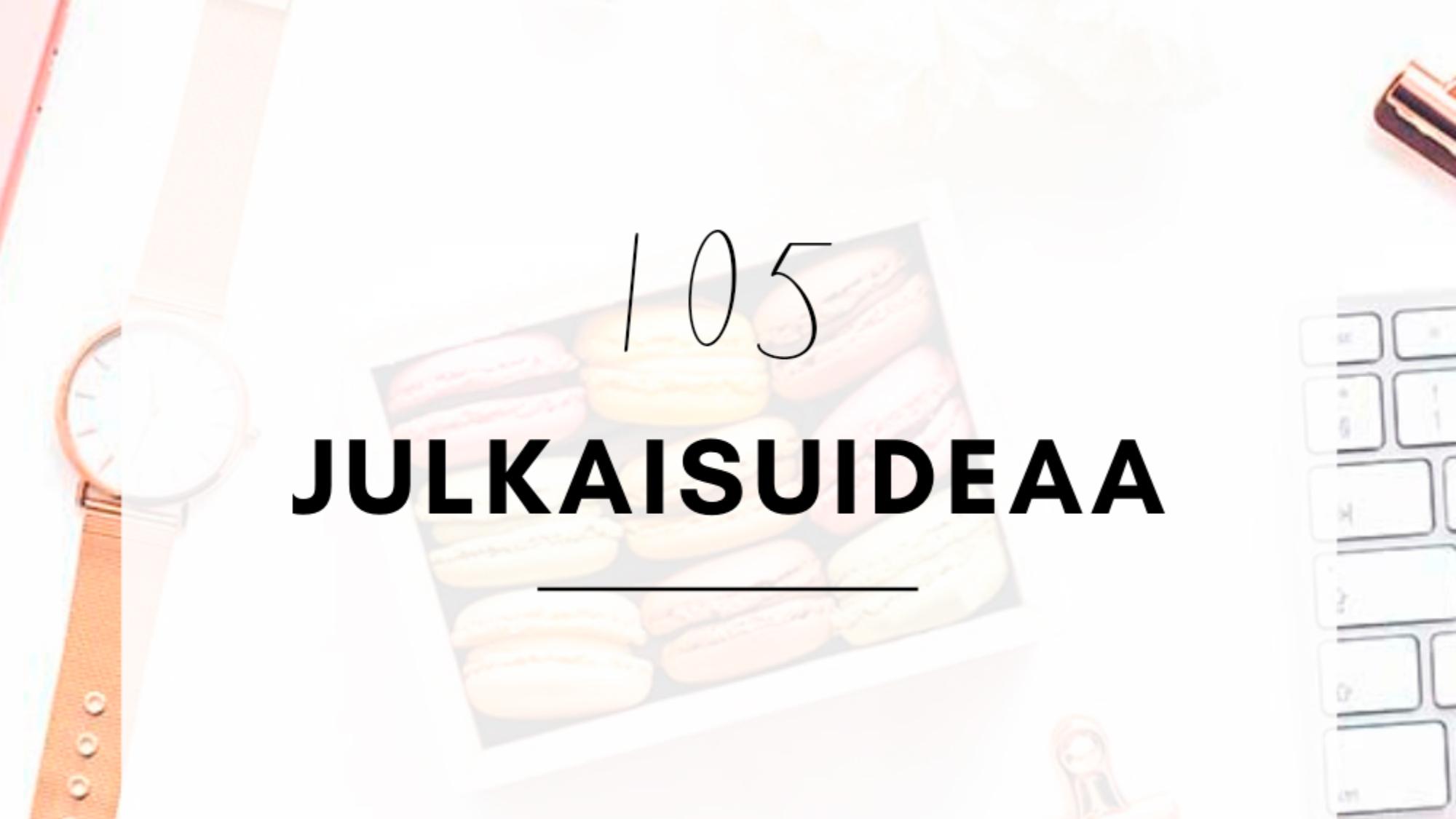 105 julkaisuideaa