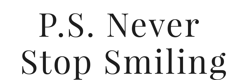 P.S. Never Stop Smiling blogi